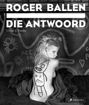 Roger Ballen: Die Antwoord: I Fink U Freeky