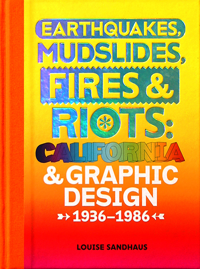 Earthquakes, Mudslides, Fires & Riots<br />California and Graphic Design 1936–1986