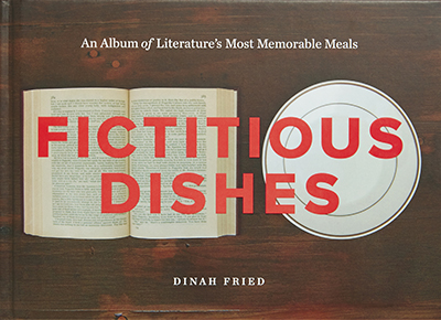 Fictitious Dishes<br />An Album of Literature's Most Memorable Meals