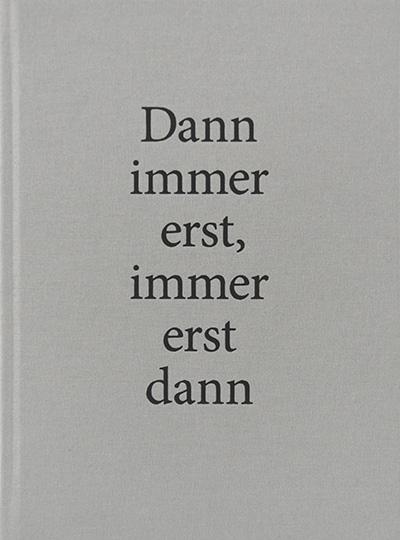 Una Szeemann/Bohdan Stehlik. Dann immer erst, immer erst dann.
