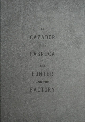 El cazador y la fábrica/The Hunter and the Factory