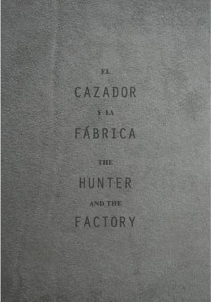 El cazador y la fábrica/The Hunter and the Factory
