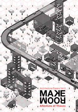Architecture Papers Vol.3: MAKE ROOM: Afterlives of Theses