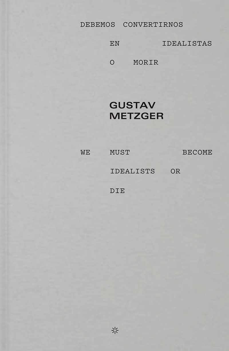 We Must Become Idealists or Die, Gustav Metzger