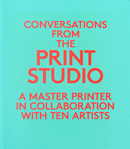 Conversations from the Print Studio: A Master Printer in Collaboration with Ten Artists