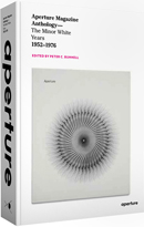 Aperture Magazine Anthology: The Minor White Years, 1952–1976