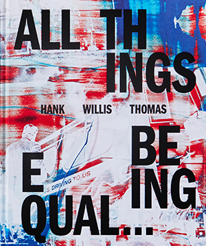 Hank Willis Thomas: All Things Being Equal …