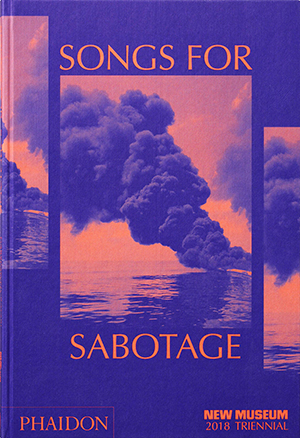 Songs for Sabotage: 2018 New Museum Triennial