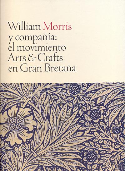William Morris y compañía: el movimiento Arts & Crafts en Gran Bretaña