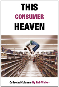 This Consumer Heaven: 55 Explorations from the Frontiers and Back alleys of 21st Century Consumer Culture