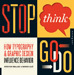 Stop, Think, Go, Do: How Typography & Graphic Design Influence Behavior