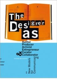 The Designer as: Author, Producer, Activist, Entrepreneur, Curator, and Collaborator: New Models for Communicating